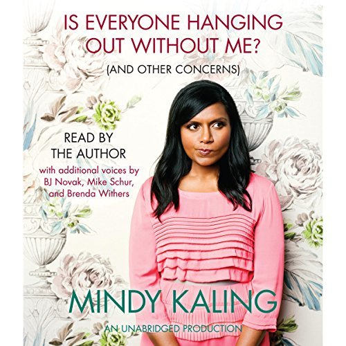 Is Everyone Hanging Out Without Me? (And Other Concerns) By: Mindy Kaling