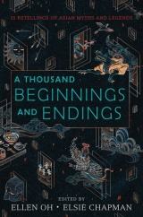 A Thousand Beginnings and Endings by Ellen Oh (Editor), Elsie Chapman (Editor)